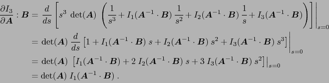\begin{equation*}\begin{aligned}\ensuremath{\frac{\partial I_3}{\partial \ensure...<br /> 			...symbol{A}}^{-1}\cdot\ensuremath{\boldsymbol{B}}) . \end{aligned}\end{equation*}